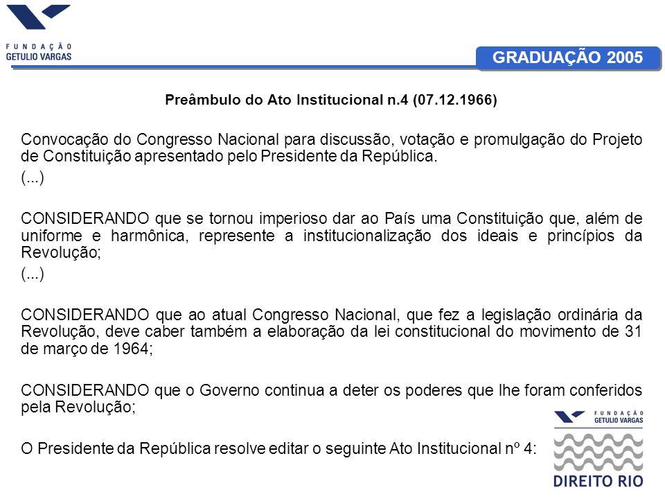 GRADUAÇÃO 2005 Preâmbulo do Ato Institucional n.4 (07.12.1966) Convocação do Congresso Nacional para discussão, votação e promulgação do Projeto de Co