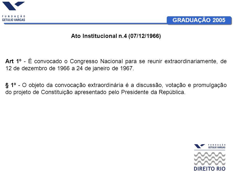GRADUAÇÃO 2005 Ato Institucional n.4 (07/12/1966) Art 1º - É convocado o Congresso Nacional para se reunir extraordinariamente, de 12 de dezembro de 1