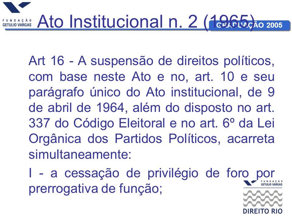 GRADUAÇÃO 2005 Ato Institucional n. 2 (1965) Art 16 - A suspensão de direitos políticos, com base neste Ato e no, art. 10 e seu parágrafo único do Ato