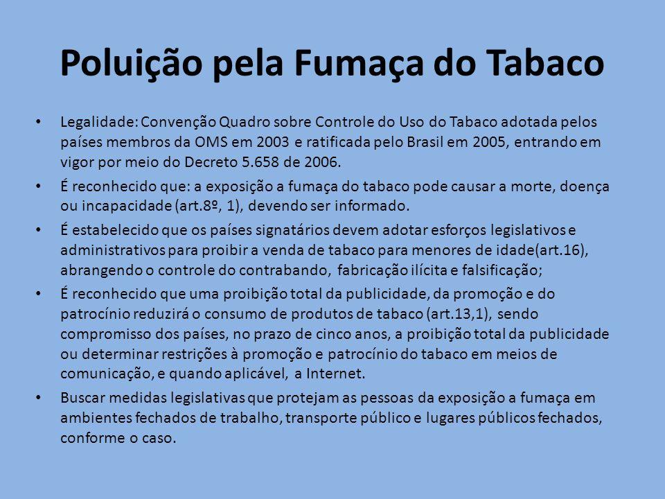 Poluição pela Fumaça do Tabaco Legalidade: Convenção Quadro sobre Controle do Uso do Tabaco adotada pelos países membros da OMS em 2003 e ratificada p