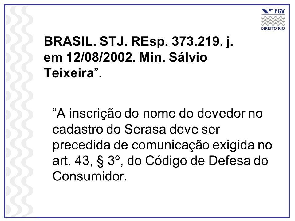 BRASIL. STJ. REsp. 373.219. j. em 12/08/2002. Min. Sálvio Teixeira. A inscrição do nome do devedor no cadastro do Serasa deve ser precedida de comunic