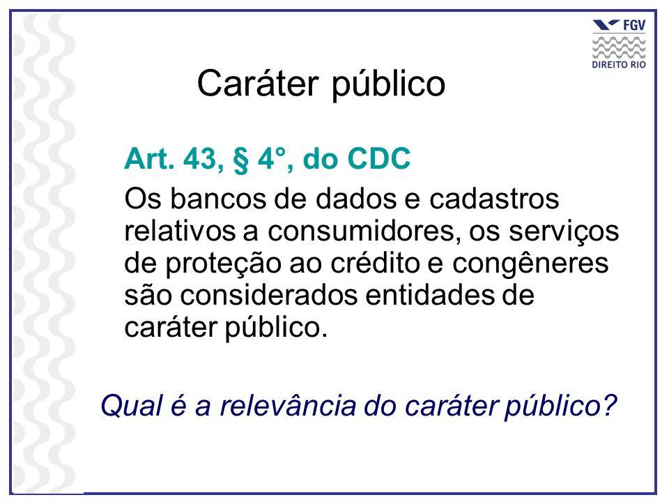 Caráter público Art. 43, § 4°, do CDC Os bancos de dados e cadastros relativos a consumidores, os serviços de proteção ao crédito e congêneres são con