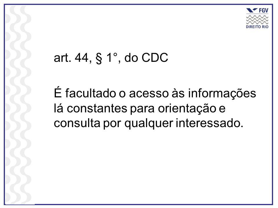 art. 44, § 1°, do CDC É facultado o acesso às informações lá constantes para orientação e consulta por qualquer interessado.