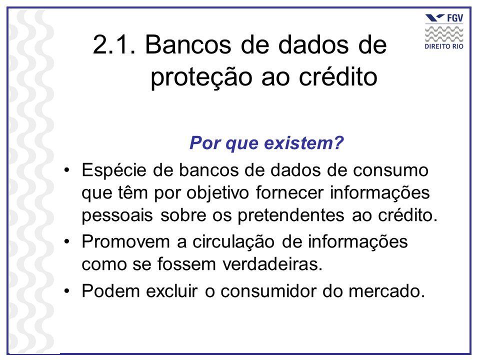 2.1. Bancos de dados de proteção ao crédito Por que existem? Espécie de bancos de dados de consumo que têm por objetivo fornecer informações pessoais