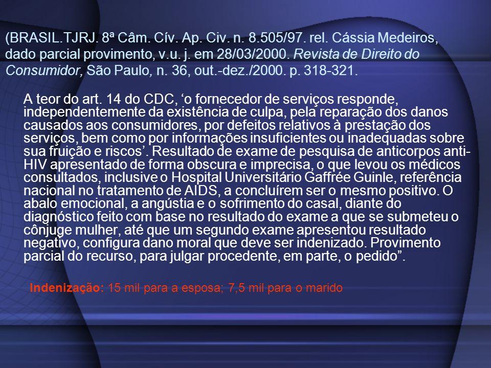 (BRASIL.TJRJ. 8ª Câm. Cív. Ap. Civ. n. 8.505/97. rel. Cássia Medeiros, dado parcial provimento, v.u. j. em 28/03/2000. Revista de Direito do Consumido