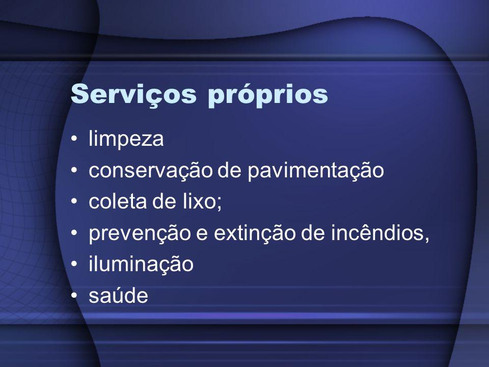 Serviços próprios limpeza conservação de pavimentação coleta de lixo; prevenção e extinção de incêndios, iluminação saúde