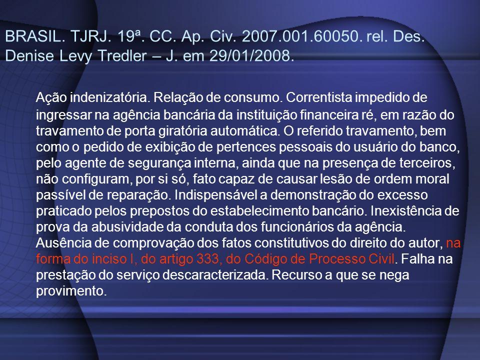 BRASIL. TJRJ. 19ª. CC. Ap. Civ. 2007.001.60050. rel. Des. Denise Levy Tredler – J. em 29/01/2008. Ação indenizatória. Relação de consumo. Correntista