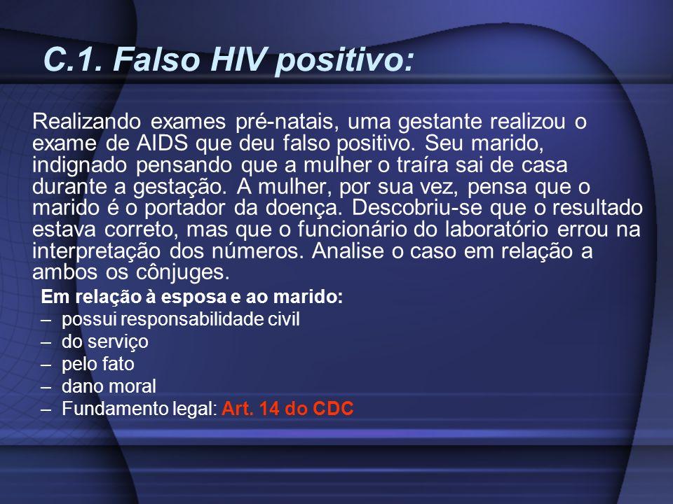 C.1. Falso HIV positivo: Realizando exames pré-natais, uma gestante realizou o exame de AIDS que deu falso positivo. Seu marido, indignado pensando qu