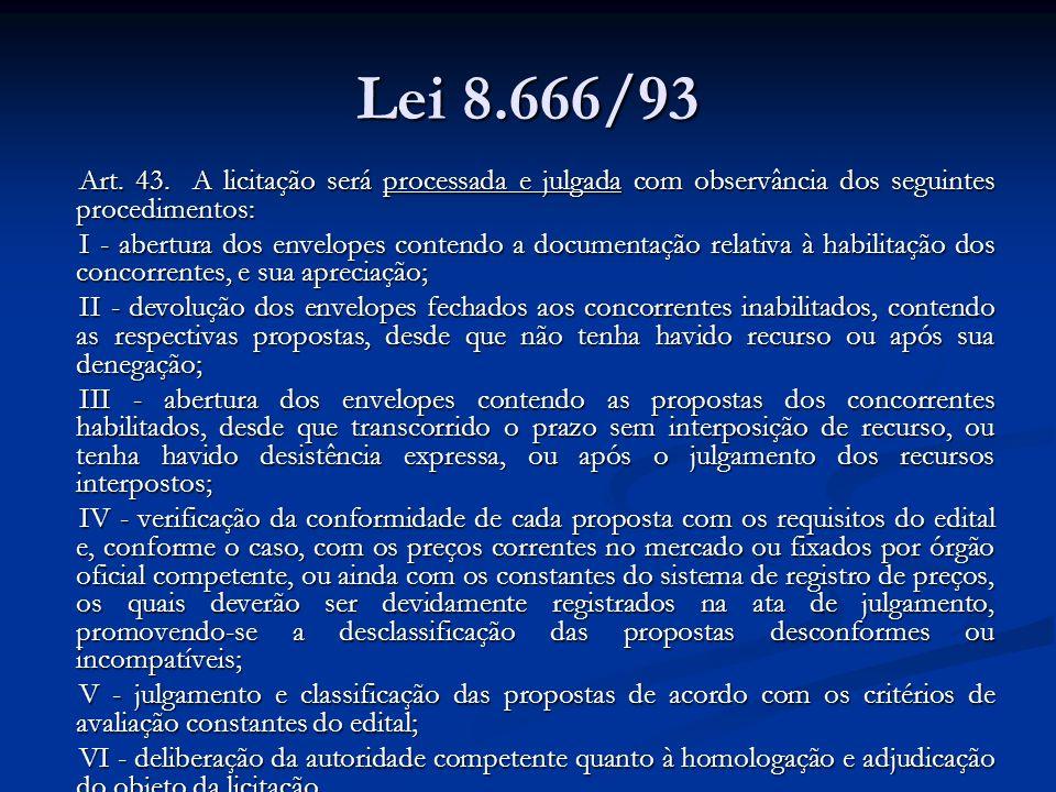 Lei 8.666/93 Art. 43. A licitação será processada e julgada com observância dos seguintes procedimentos: I - abertura dos envelopes contendo a documen