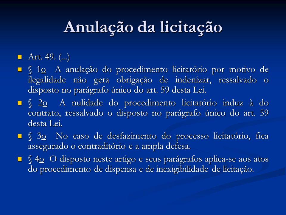 Anulação da licitação Art. 49. (...) Art. 49. (...) § 1o A anulação do procedimento licitatório por motivo de ilegalidade não gera obrigação de indeni