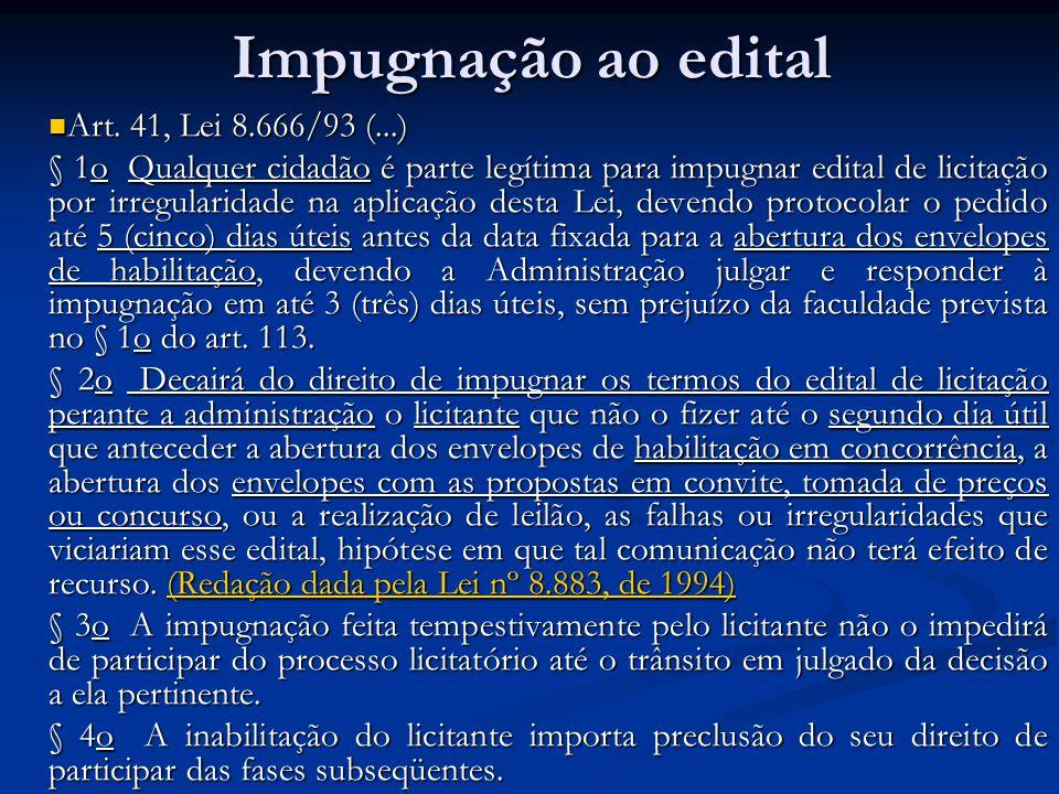 Impugnação ao edital Art. 41, Lei 8.666/93 (...) Art. 41, Lei 8.666/93 (...) § 1o Qualquer cidadão é parte legítima para impugnar edital de licitação