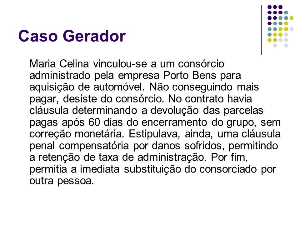 Caso Gerador Maria Celina vinculou-se a um consórcio administrado pela empresa Porto Bens para aquisição de automóvel. Não conseguindo mais pagar, des
