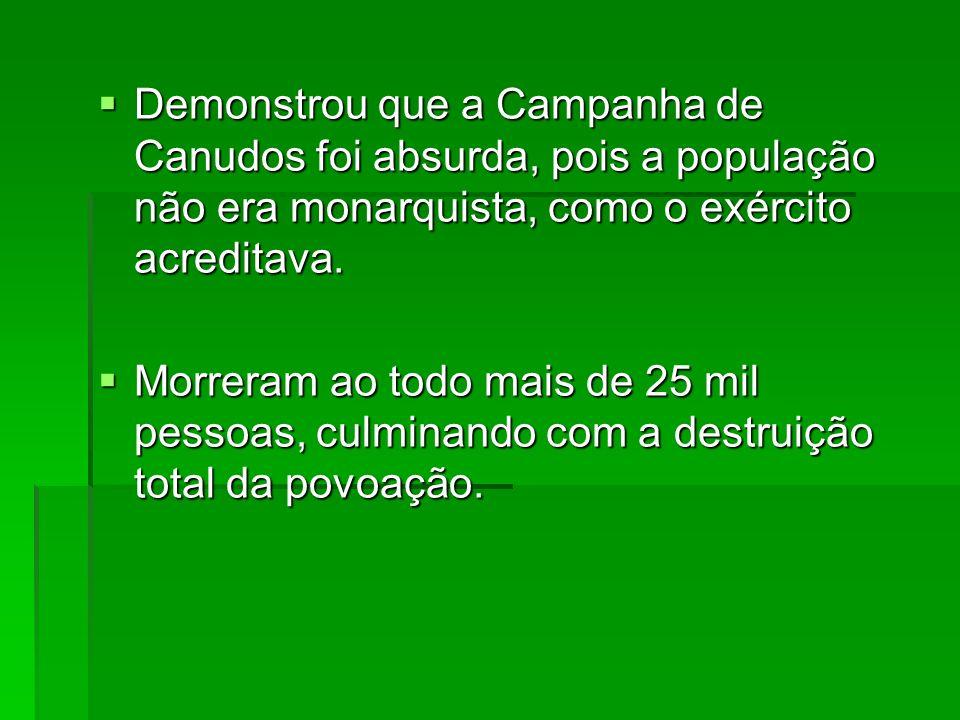 Demonstrou que a Campanha de Canudos foi absurda, pois a população não era monarquista, como o exército acreditava. Demonstrou que a Campanha de Canud