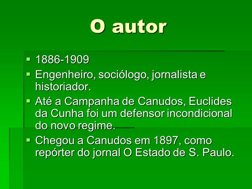 O autor 1886-1909 1886-1909 Engenheiro, sociólogo, jornalista e historiador. Engenheiro, sociólogo, jornalista e historiador. Até a Campanha de Canudo