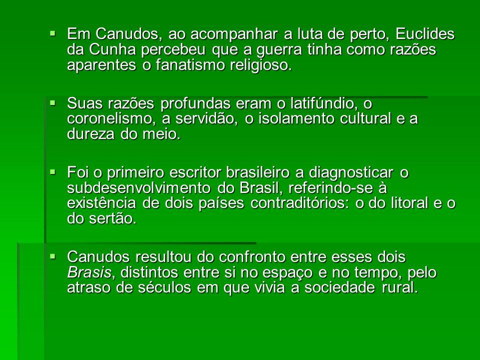 Em Canudos, ao acompanhar a luta de perto, Euclides da Cunha percebeu que a guerra tinha como razões aparentes o fanatismo religioso. Em Canudos, ao a