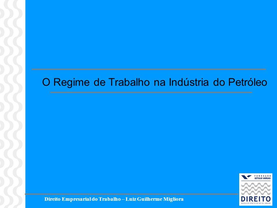 Direito Empresarial do Trabalho – Luiz Guilherme Migliora O Regime de Trabalho na Indústria do Petróleo