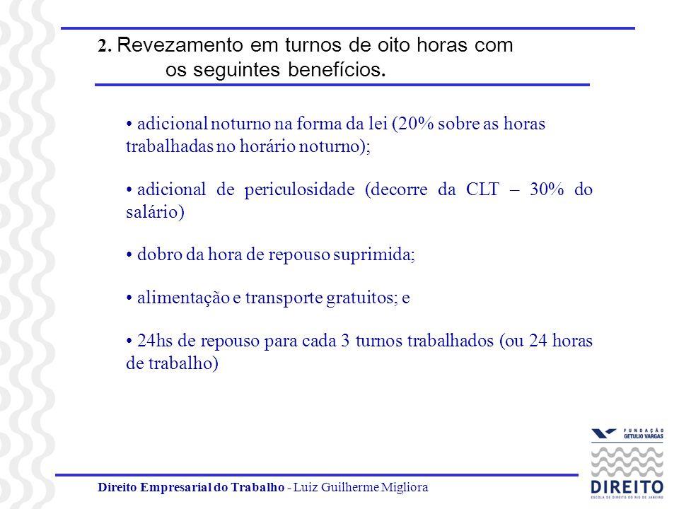 Direito Empresarial do Trabalho - Luiz Guilherme Migliora 2. Revezamento em turnos de oito horas com os seguintes benefícios. adicional noturno na for