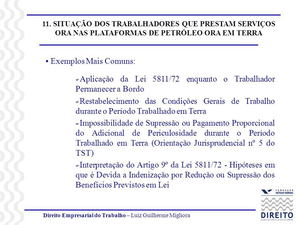 Direito Empresarial do Trabalho – Luiz Guilherme Migliora 11. SITUAÇÃO DOS TRABALHADORES QUE PRESTAM SERVIÇOS ORA NAS PLATAFORMAS DE PETRÓLEO ORA EM T