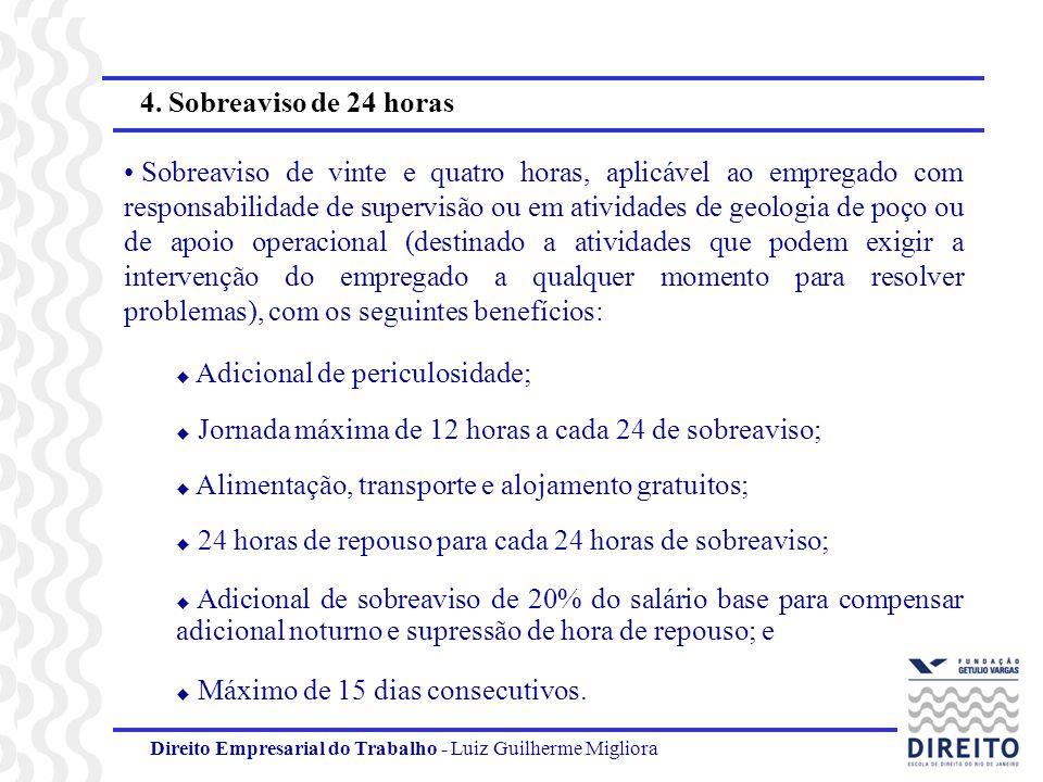 Direito Empresarial do Trabalho - Luiz Guilherme Migliora 4. Sobreaviso de 24 horas Sobreaviso de vinte e quatro horas, aplicável ao empregado com res