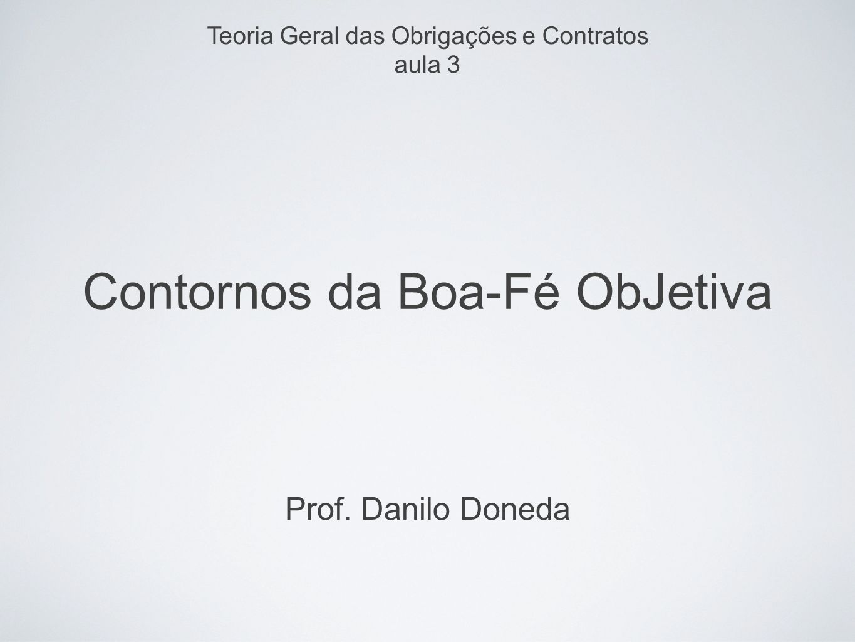 Contornos da Boa-Fé ObJetiva Prof. Danilo Doneda Teoria Geral das Obrigações e Contratos aula 3