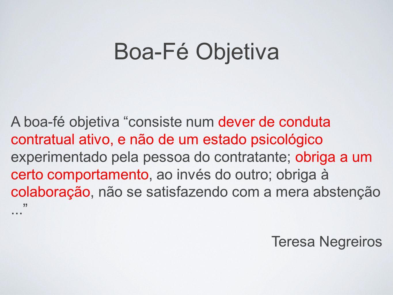 Boa-Fé Objetiva A boa-fé objetiva consiste num dever de conduta contratual ativo, e não de um estado psicológico experimentado pela pessoa do contrata