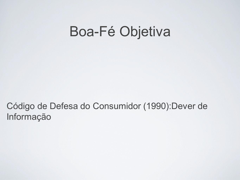 Boa-Fé Objetiva Código de Defesa do Consumidor (1990):Dever de Informação