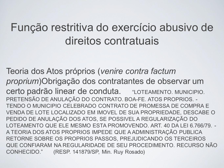 Função restritiva do exercício abusivo de direitos contratuais Teoria dos Atos próprios (venire contra factum proprium)Obrigação dos contratantes de o