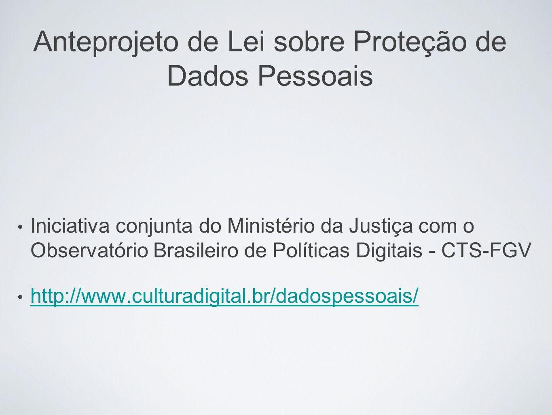 Iniciativa conjunta do Ministério da Justiça com o Observatório Brasileiro de Políticas Digitais - CTS-FGV http://www.culturadigital.br/dadospessoais/
