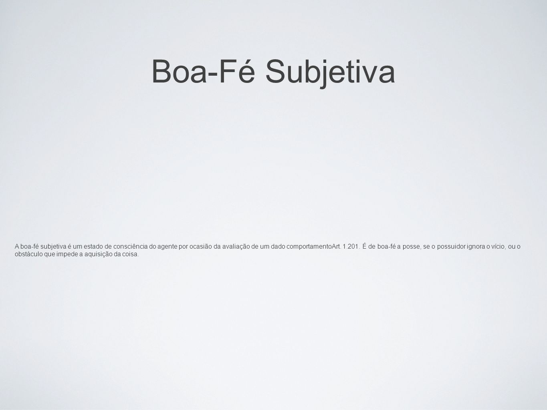 Boa-Fé Subjetiva A boa-fé subjetiva é um estado de consciência do agente por ocasião da avaliação de um dado comportamentoArt. 1.201. É de boa-fé a po