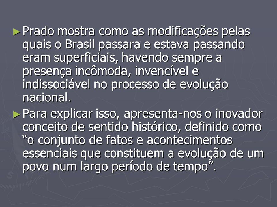 Prado mostra como as modificações pelas quais o Brasil passara e estava passando eram superficiais, havendo sempre a presença incômoda, invencível e i