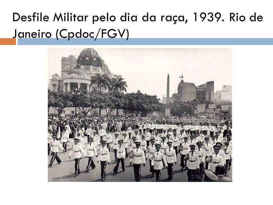 Desfile Militar pelo dia da raça, 1939. Rio de Janeiro (Cpdoc/FGV)