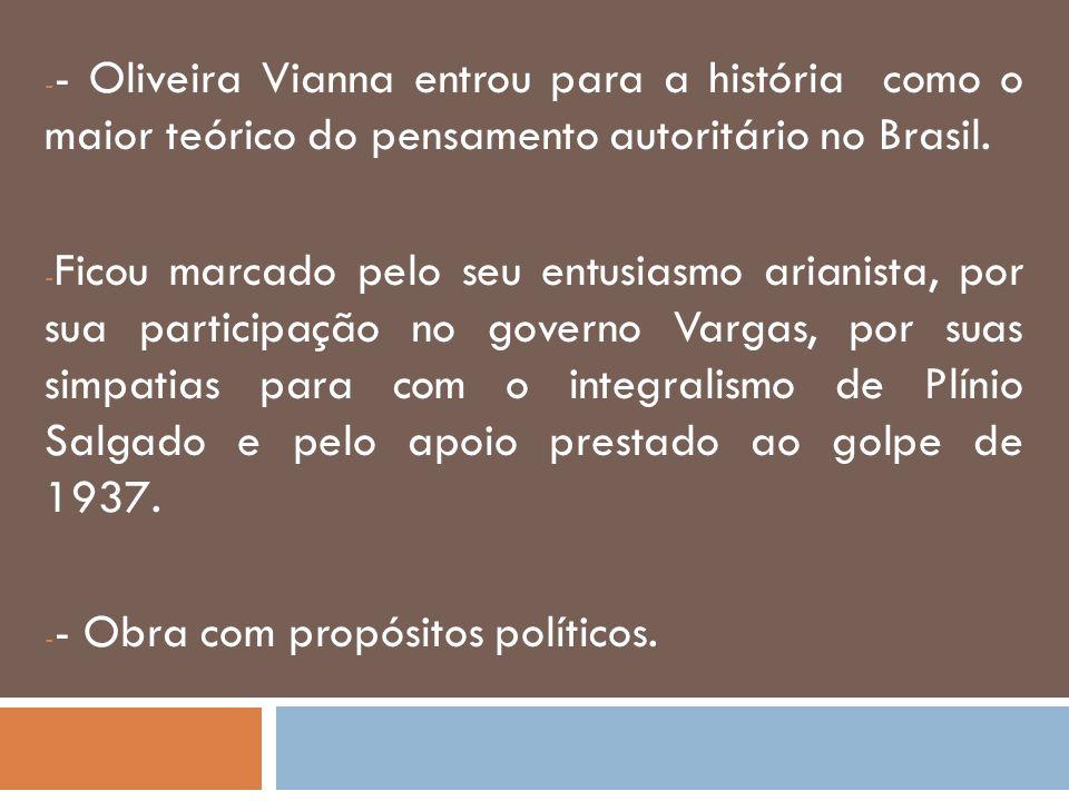 Mesmo assim, pode-se dizer que Oliveira Vianna foi um dos mais influentes pensadores sociais do Brasil na primeira metade do século XX: - Até o aparecimento de Casa Grande & Senzala, em 1933, era tido como autor inatacável pela comunidade intelectual do país.