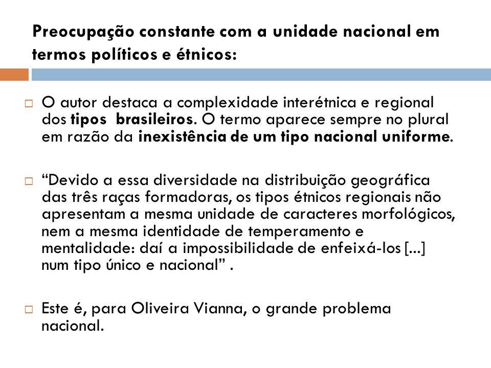 Preocupação constante com a unidade nacional em termos políticos e étnicos: O autor destaca a complexidade interétnica e regional dos tipos brasileiros.