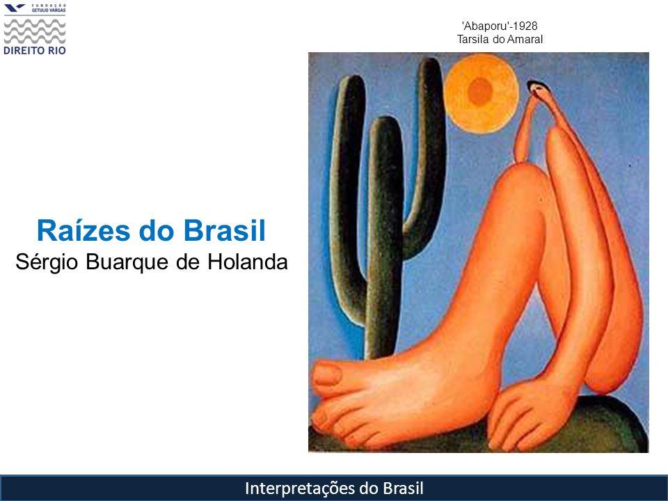 Interpretações do Brasil Raízes do Brasil Tipos ideais Colonizador Trabalhador (Europeus do Norte) Aventureiro (Ibéricos e ingleses até o séc XVIII) Semeador (Português) Ladrilhador (Espanhol) Planeja-se, o homem intervém no curso da natureza.