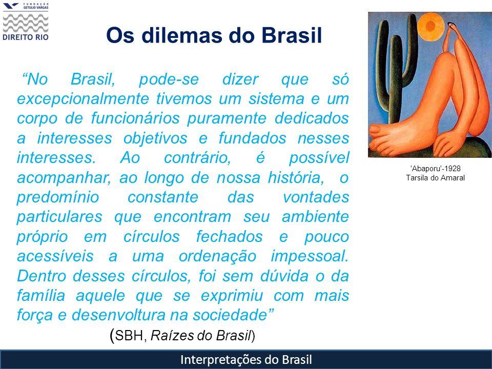 Interpretações do Brasil Os dilemas do Brasil No Brasil, pode-se dizer que só excepcionalmente tivemos um sistema e um corpo de funcionários puramente
