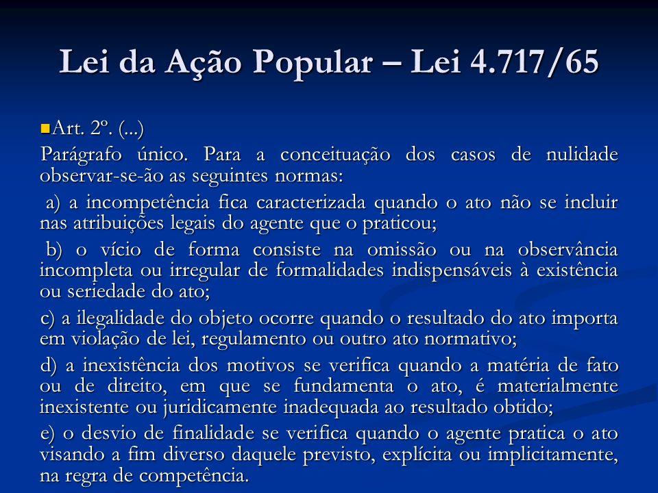 Lei da Ação Popular – Lei 4.717/65 Art. 2º. (...) Art. 2º. (...) Parágrafo único. Para a conceituação dos casos de nulidade observar-se-ão as seguinte