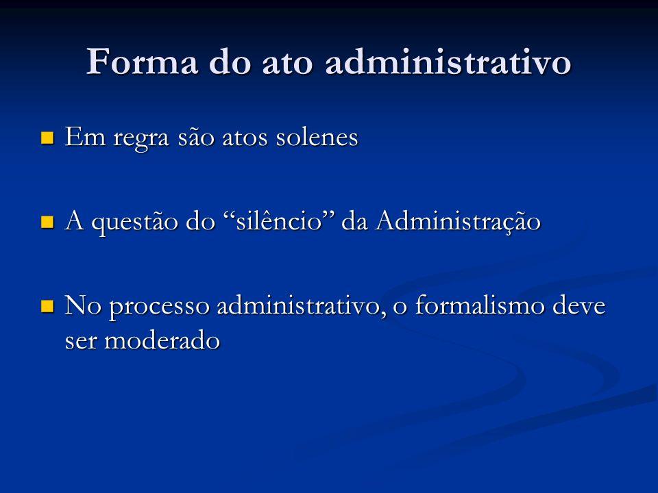 Forma do ato administrativo Em regra são atos solenes Em regra são atos solenes A questão do silêncio da Administração A questão do silêncio da Admini