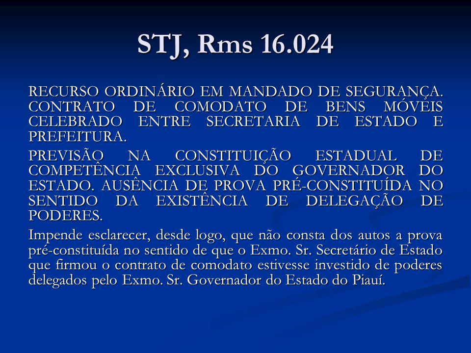 STJ, Rms 16.024 RECURSO ORDINÁRIO EM MANDADO DE SEGURANÇA. CONTRATO DE COMODATO DE BENS MÓVEIS CELEBRADO ENTRE SECRETARIA DE ESTADO E PREFEITURA. PREV