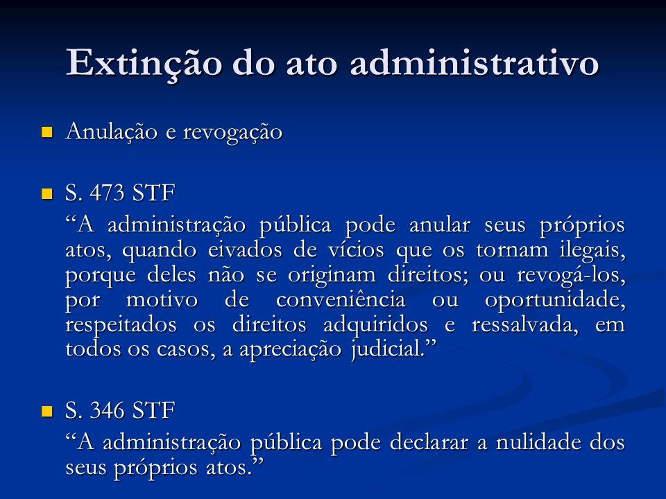 Extinção do ato administrativo Anulação e revogação Anulação e revogação S. 473 STF S. 473 STF A administração pública pode anular seus próprios atos,