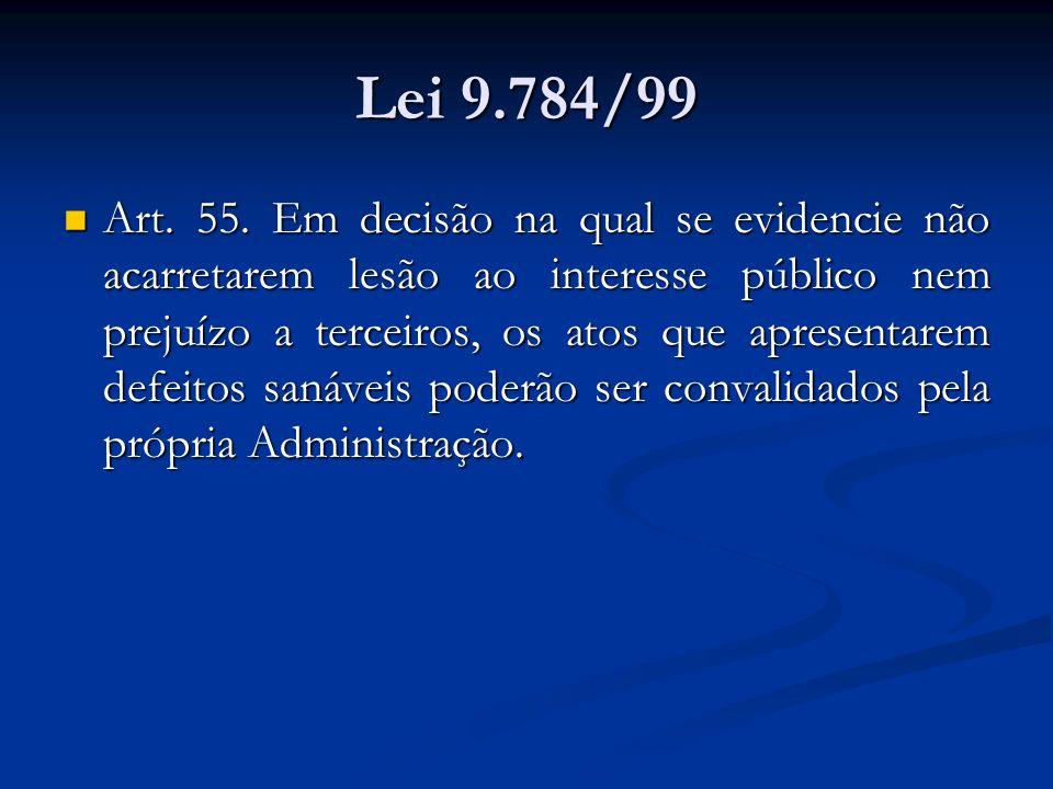 Lei 9.784/99 Art. 55. Em decisão na qual se evidencie não acarretarem lesão ao interesse público nem prejuízo a terceiros, os atos que apresentarem de