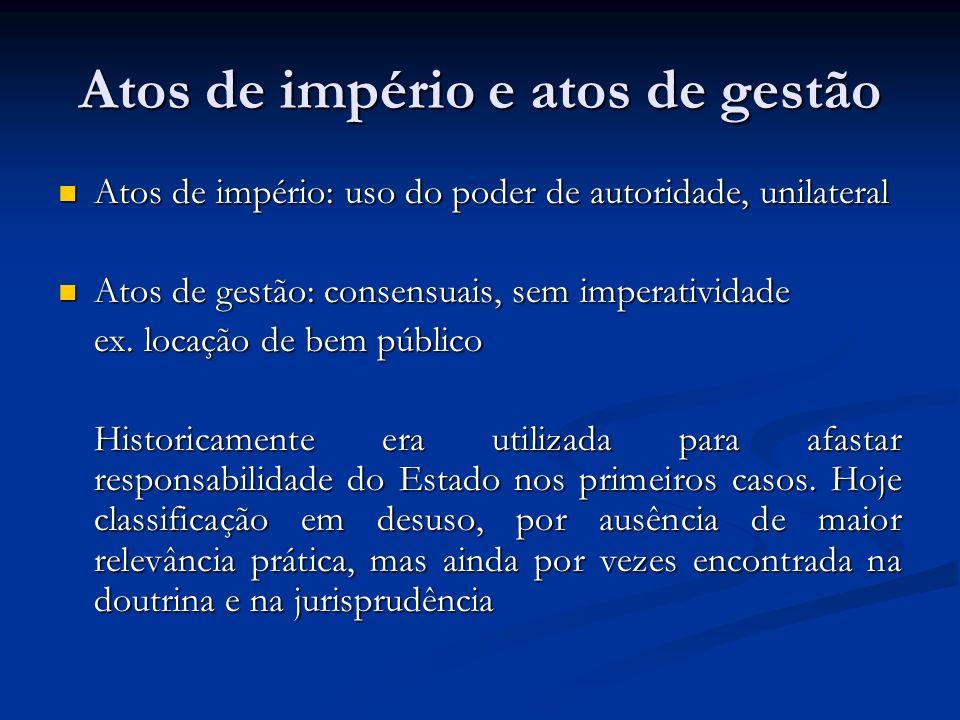 Atos de império e atos de gestão Atos de império: uso do poder de autoridade, unilateral Atos de império: uso do poder de autoridade, unilateral Atos