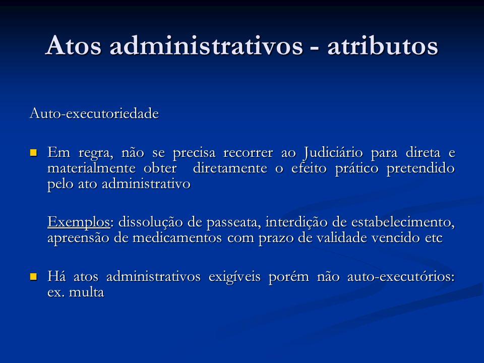 Atos administrativos - atributos Auto-executoriedade Em regra, não se precisa recorrer ao Judiciário para direta e materialmente obter diretamente o e