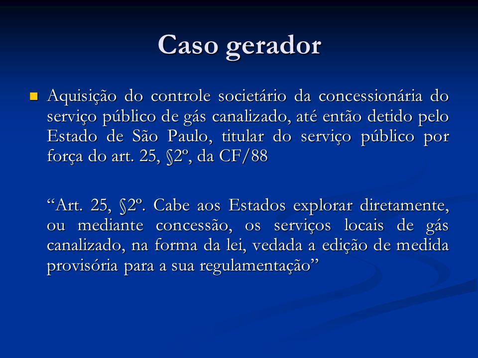 Caso gerador Aquisição do controle societário da concessionária do serviço público de gás canalizado, até então detido pelo Estado de São Paulo, titul