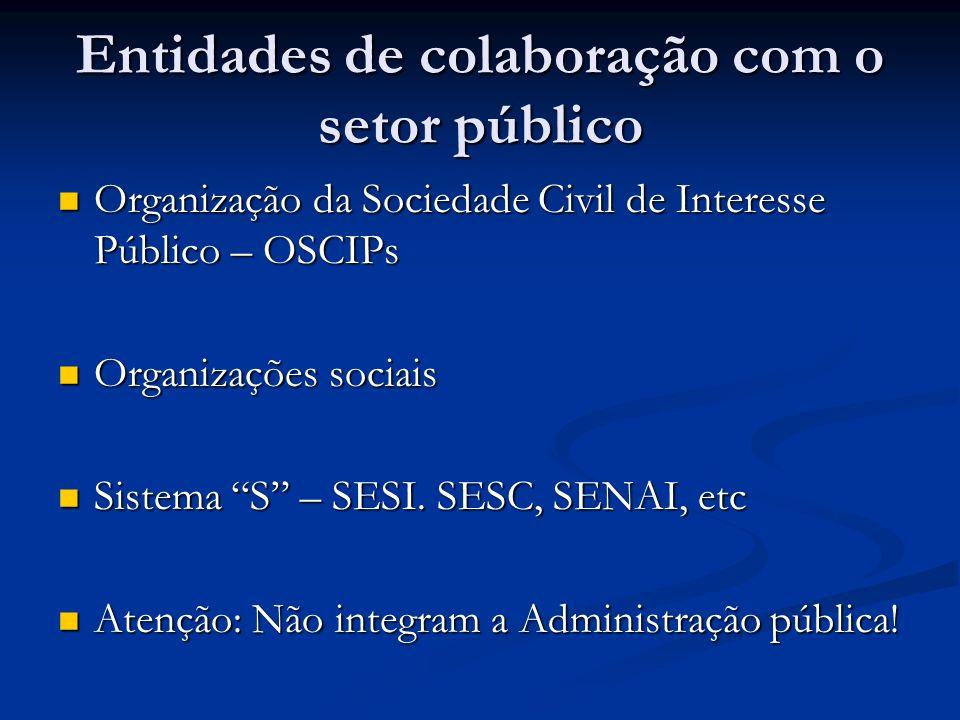 Entidades de colaboração com o setor público Organização da Sociedade Civil de Interesse Público – OSCIPs Organização da Sociedade Civil de Interesse