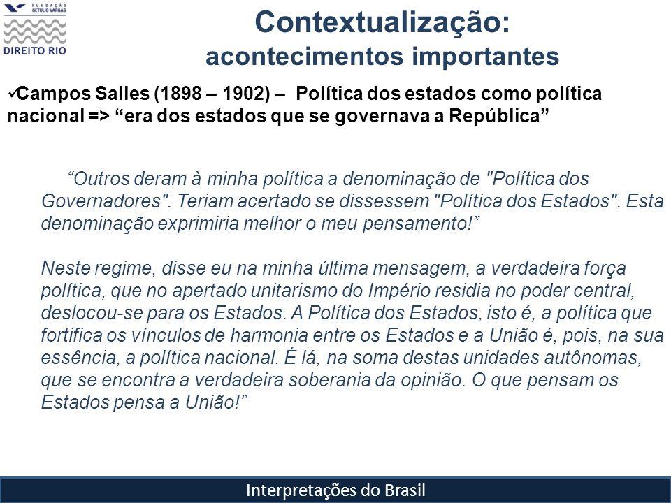 Interpretações do Brasil Campos Salles (1898 – 1902) – Política dos estados como política nacional => era dos estados que se governava a República Outros deram à minha política a denominação de Política dos Governadores .