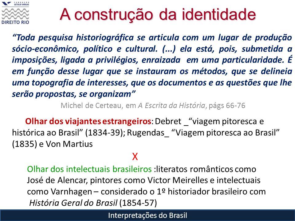 Interpretações do Brasil A construção da identidade Toda pesquisa historiográfica se articula com um lugar de produção sócio-econômico, político e cul