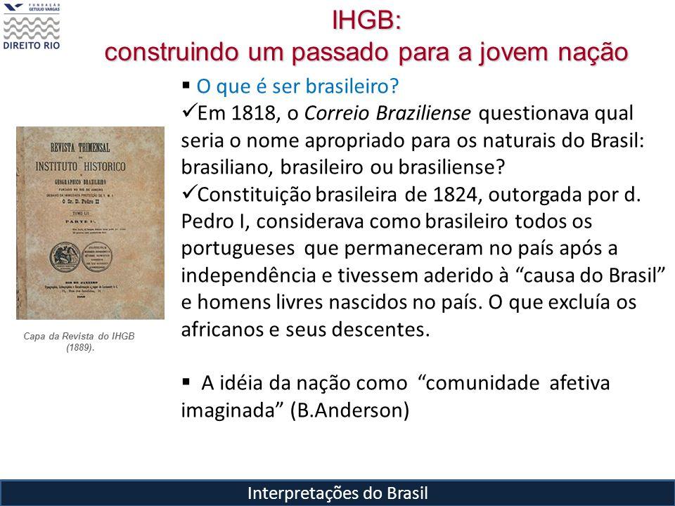Interpretações do Brasil O que é ser brasileiro? Em 1818, o Correio Braziliense questionava qual seria o nome apropriado para os naturais do Brasil: b