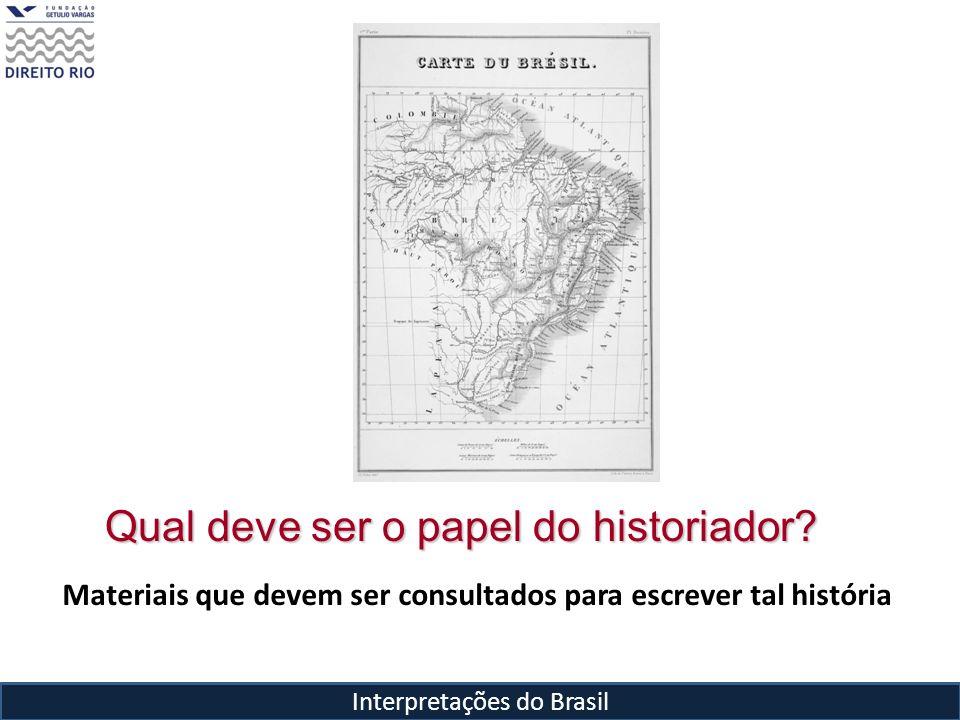 Interpretações do Brasil Qual deve ser o papel do historiador? Materiais que devem ser consultados para escrever tal história