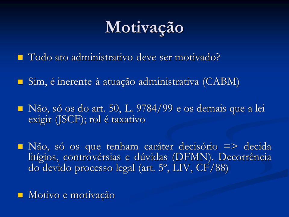 Motivação Todo ato administrativo deve ser motivado? Todo ato administrativo deve ser motivado? Sim, é inerente à atuação administrativa (CABM) Sim, é
