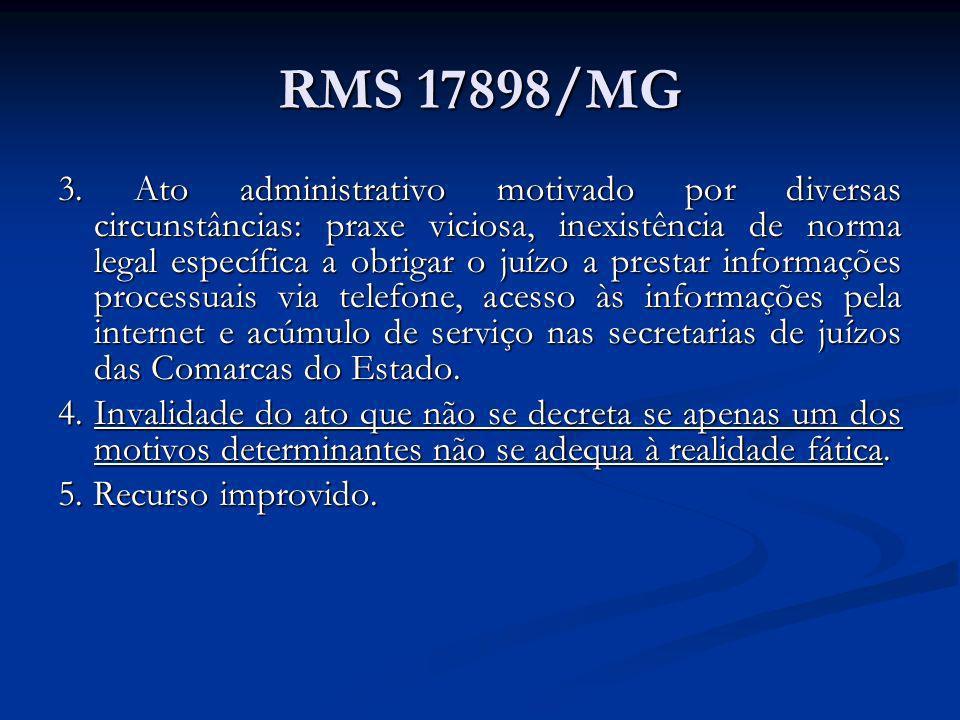RMS 17898/MG 3. Ato administrativo motivado por diversas circunstâncias: praxe viciosa, inexistência de norma legal específica a obrigar o juízo a pre